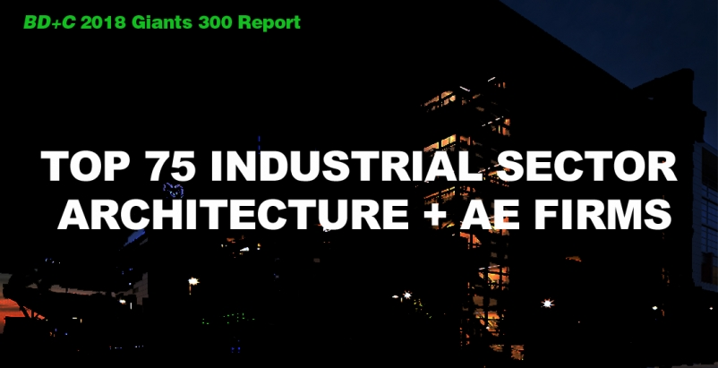 Top 75 Industrial Sector Architecture + AE Firms [2018 Giants 300 Report]