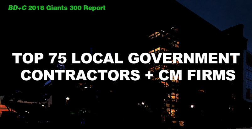 Top 75 Local Government Contractors + CM Firms [2018 Giants 300 Report]