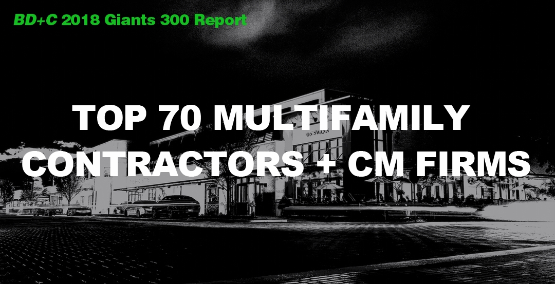 Top 70 Multifamily Contractors + CM Firms [2018 Giants 300 Report]