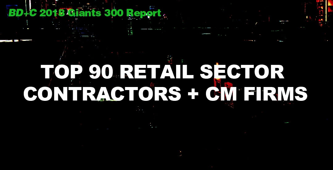 Top 90 Retail Sector Contractors + CM Firms [2018 Giants 300 Report]