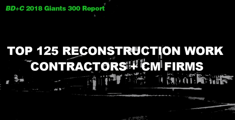 Top 125 Reconstruction Work Contractors + CM Firms [2018 Giants 300 Report]