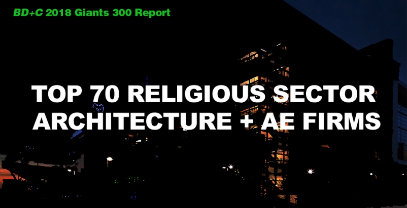 Top 70 Religious Sector Architecture + AE Firms [2018 Giants 300 Report]