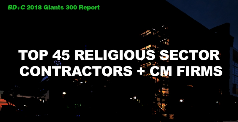 Top 45 Religious Sector Contractors + CM Firms [2018 Giants 300 Report]