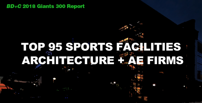 Top 95 Sports Facilities Architecture + AE Firms [2018 Giants 300 Report]