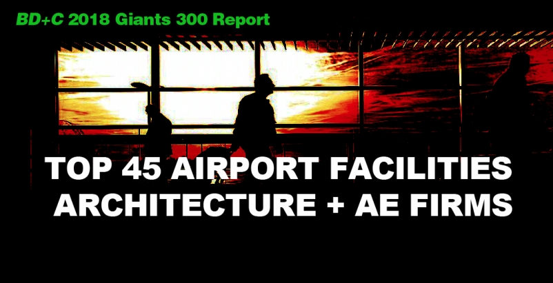 Top 45 Airport Facilities Architecture + AE Firms [2018 Giants 300 Report]