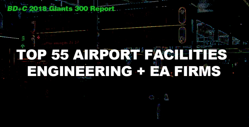 Top 55 Airport Facilities Engineering + EA Firms [2018 Giants 300 Report]