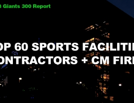 Top 60 Sports Facilities Contractors + CM Firms [2018 Giants 300 Report]