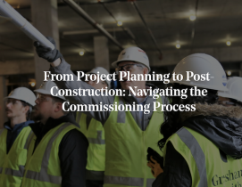 From project planning to post-construction: Navigating the commissioning process